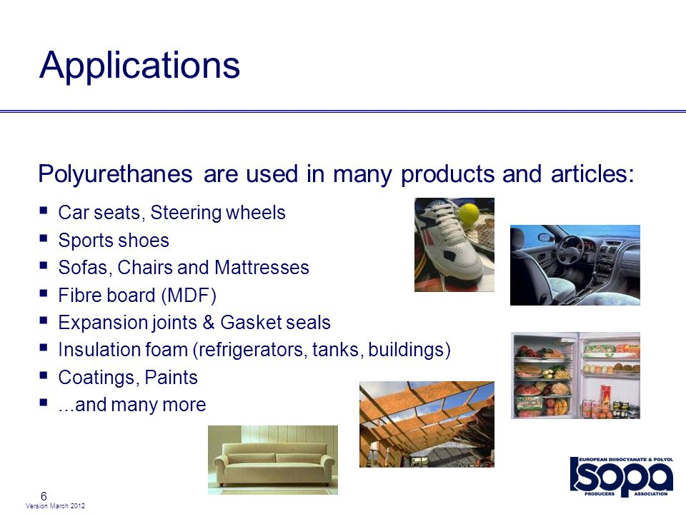 Applications Polyurethanes are used in many products and articles: