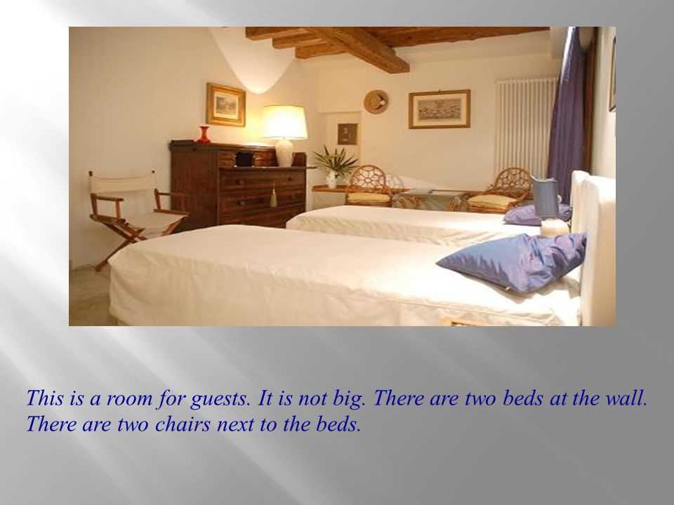 This is a room for guests. It is not big