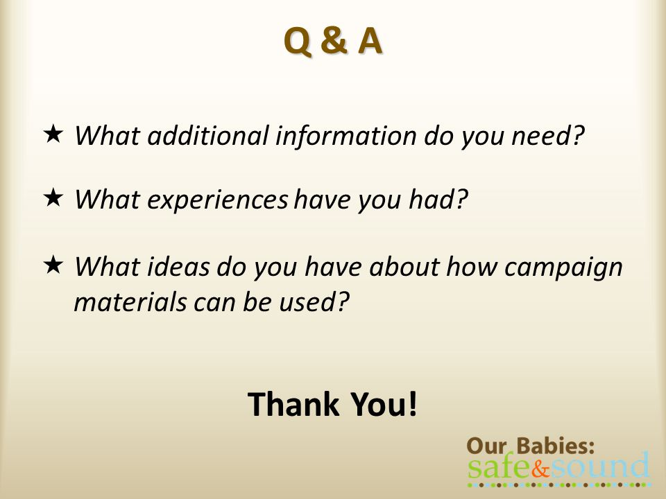 Q & A Thank You! What additional information do you need