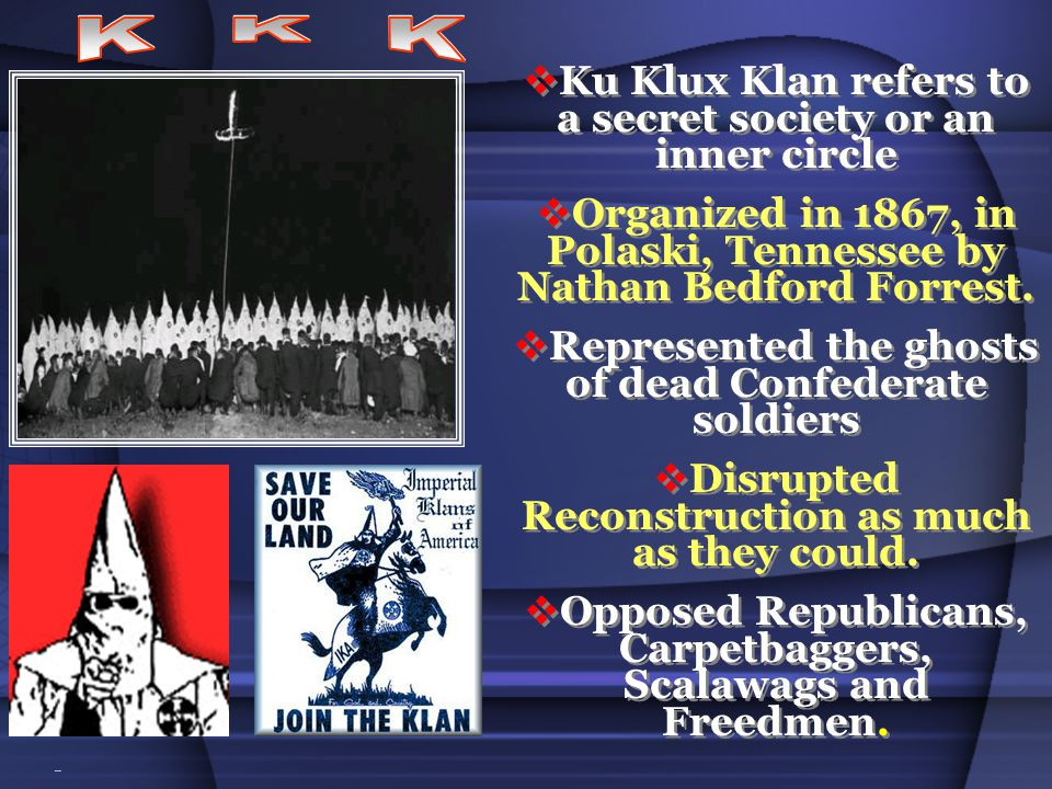K K K Ku Klux Klan refers to a secret society or an inner circle