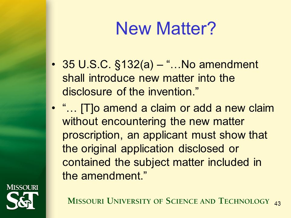 New Matter 35 U.S.C. §132(a) – …No amendment shall introduce new matter into the disclosure of the invention.