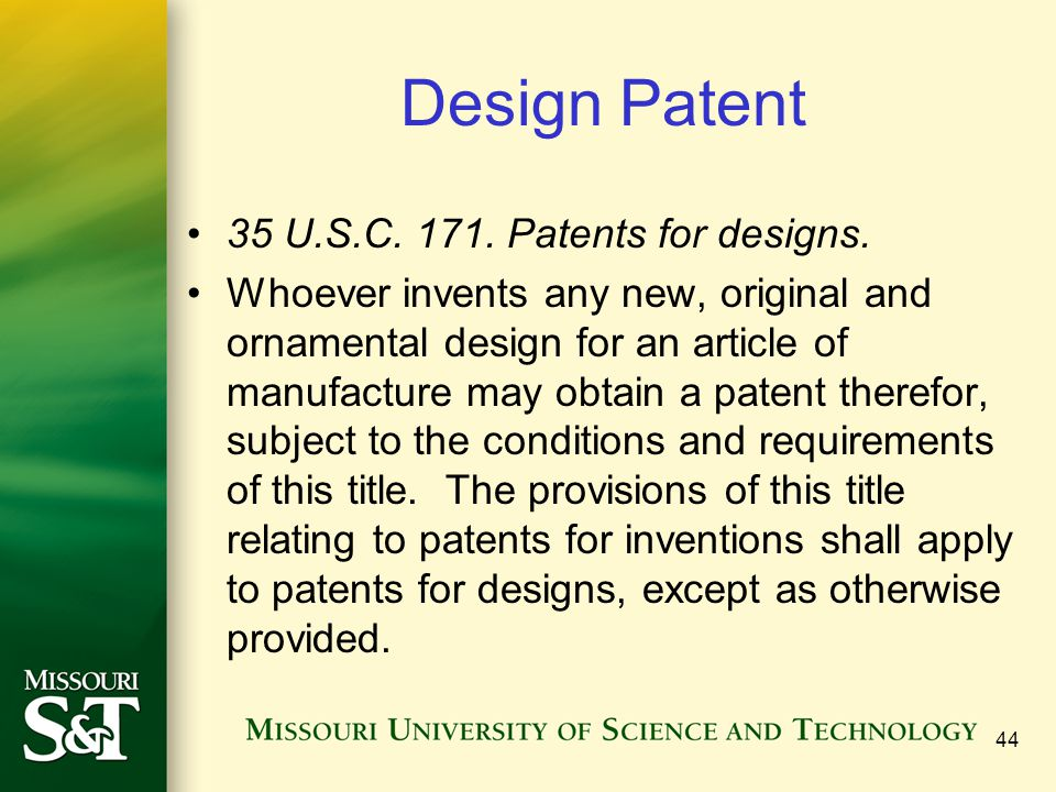 Design Patent 35 U.S.C Patents for designs.