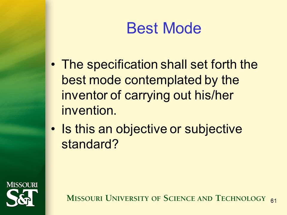 Best Mode The specification shall set forth the best mode contemplated by the inventor of carrying out his/her invention.