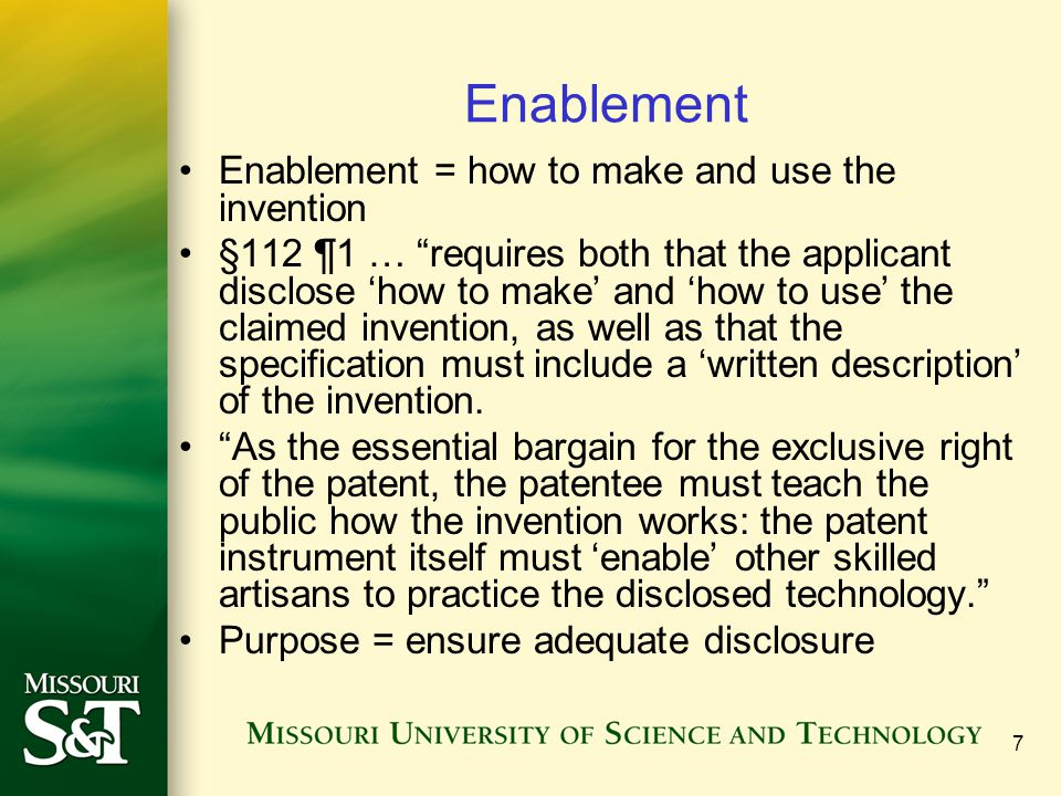 Enablement Enablement = how to make and use the invention