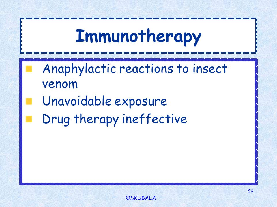 Immunotherapy Anaphylactic reactions to insect venom