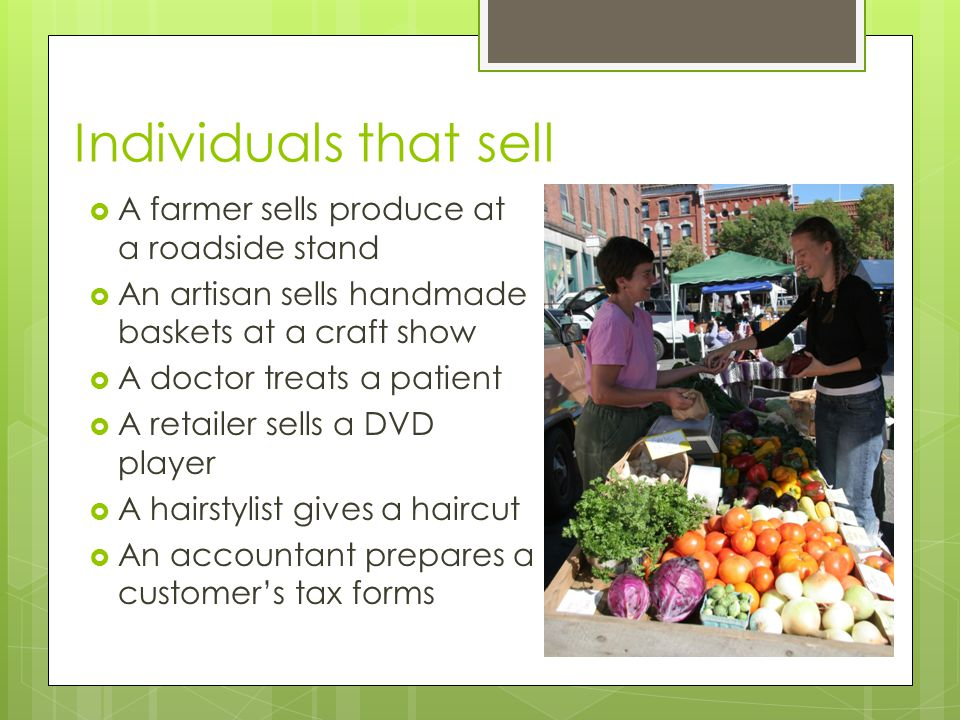 Individuals that sell A farmer sells produce at a roadside stand