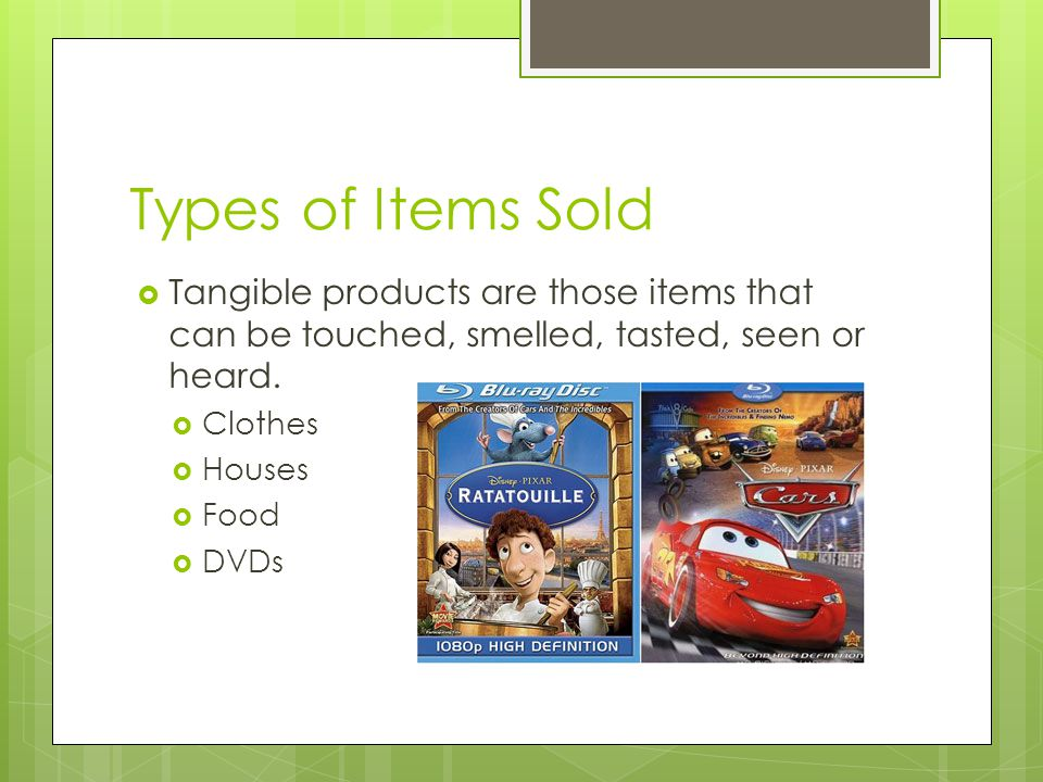 Types of Items Sold Tangible products are those items that can be touched, smelled, tasted, seen or heard.