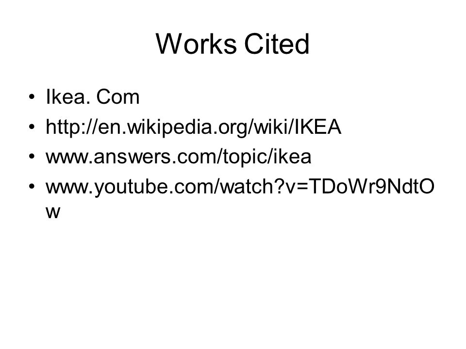 Works Cited Ikea. Com http://en.wikipedia.org/wiki/IKEA