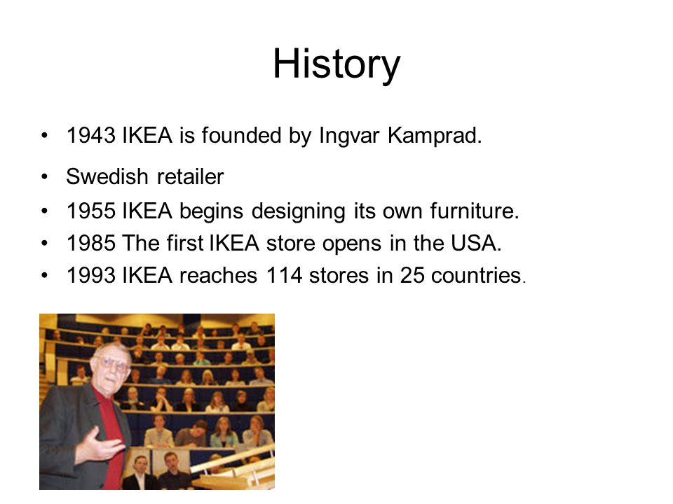 History 1943 IKEA is founded by Ingvar Kamprad. Swedish retailer