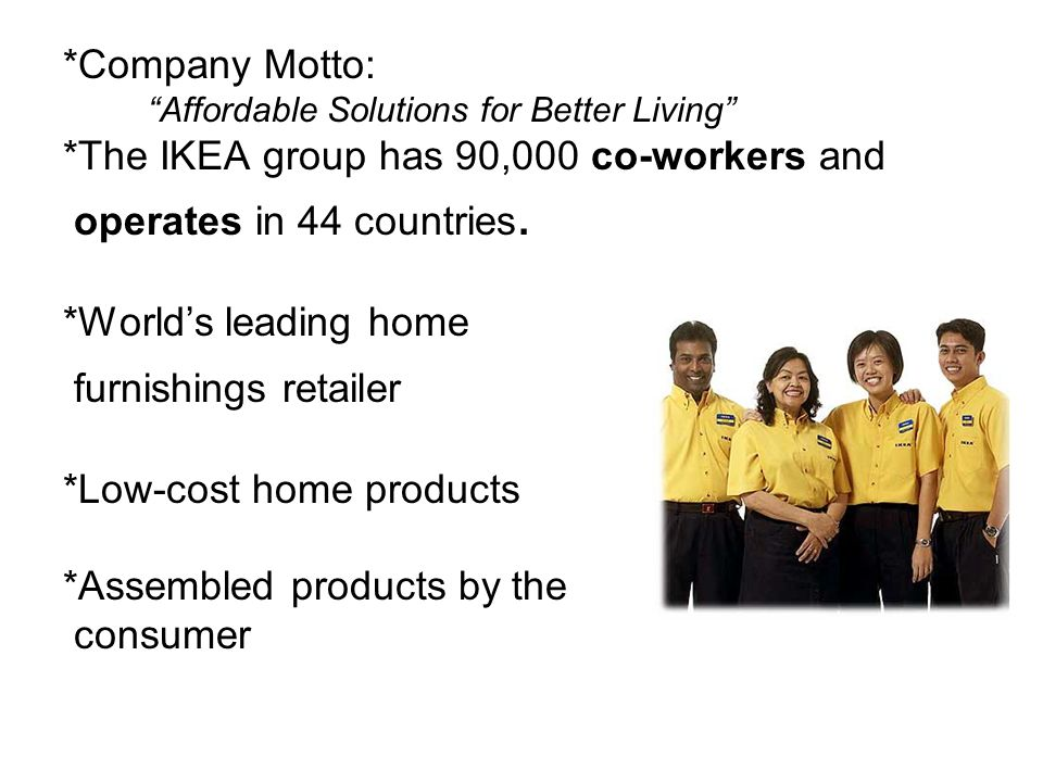 *The IKEA group has 90,000 co-workers and operates in 44 countries.