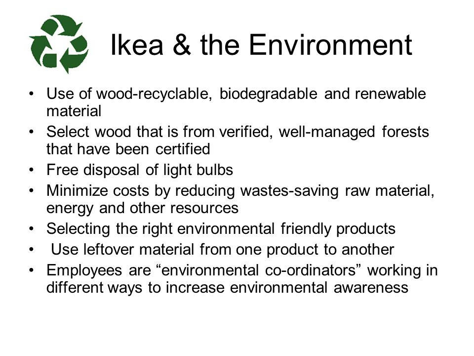Ikea & the Environment Use of wood-recyclable, biodegradable and renewable material.