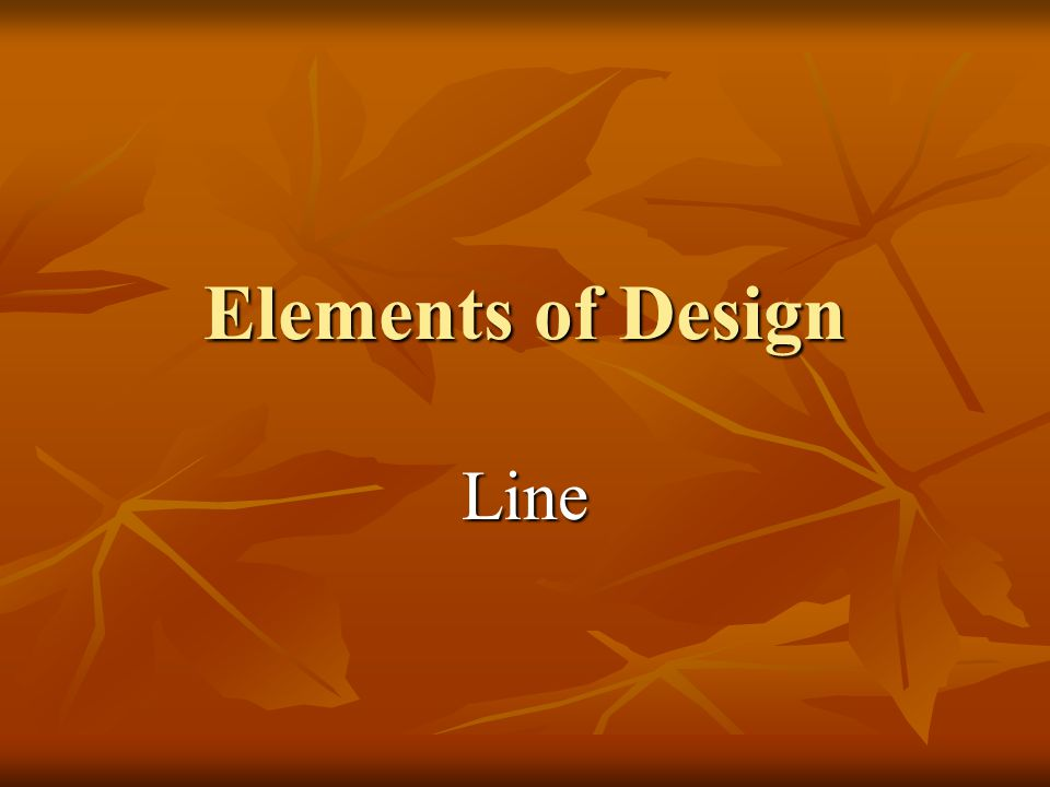 Elements Of Design Line : Elements of design line ppt video online download