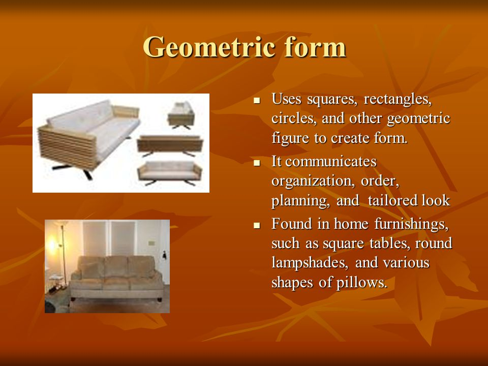 Geometric form Uses squares, rectangles, circles, and other geometric figure to create form.