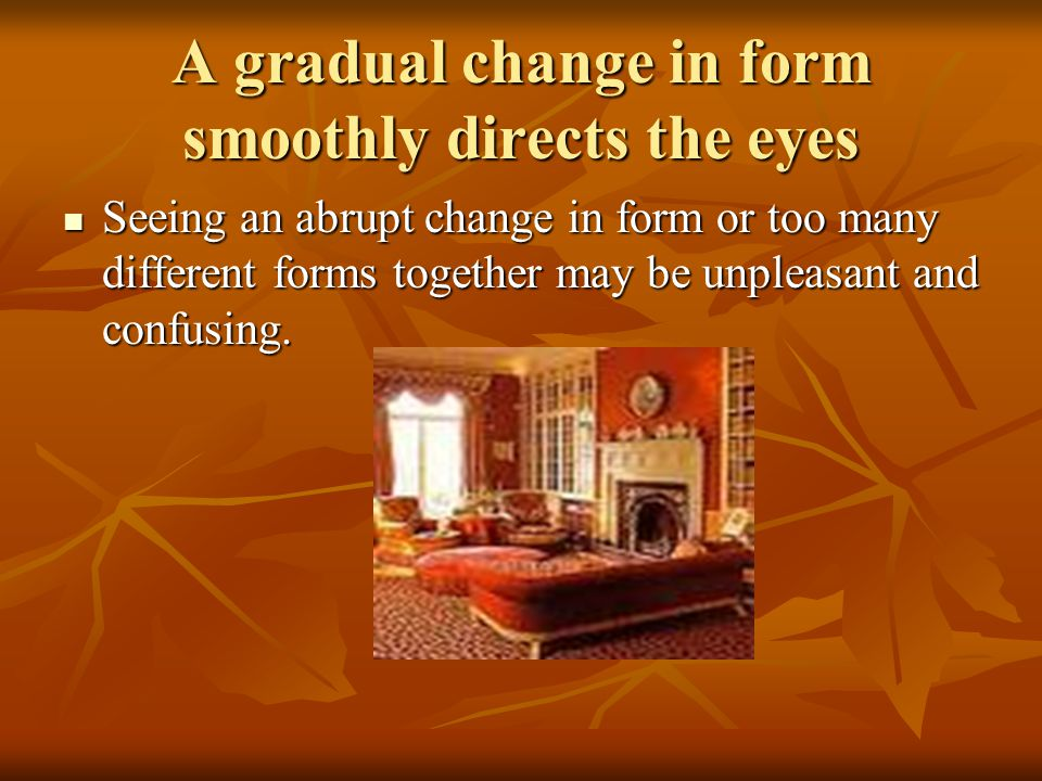 A gradual change in form smoothly directs the eyes