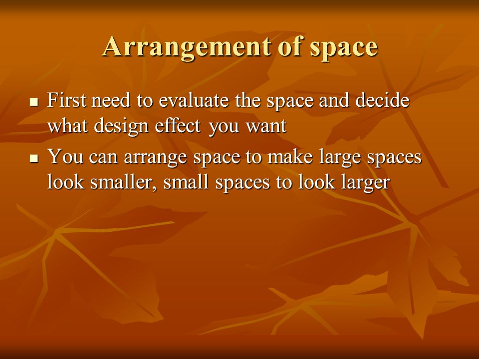 Arrangement of space First need to evaluate the space and decide what design effect you want.