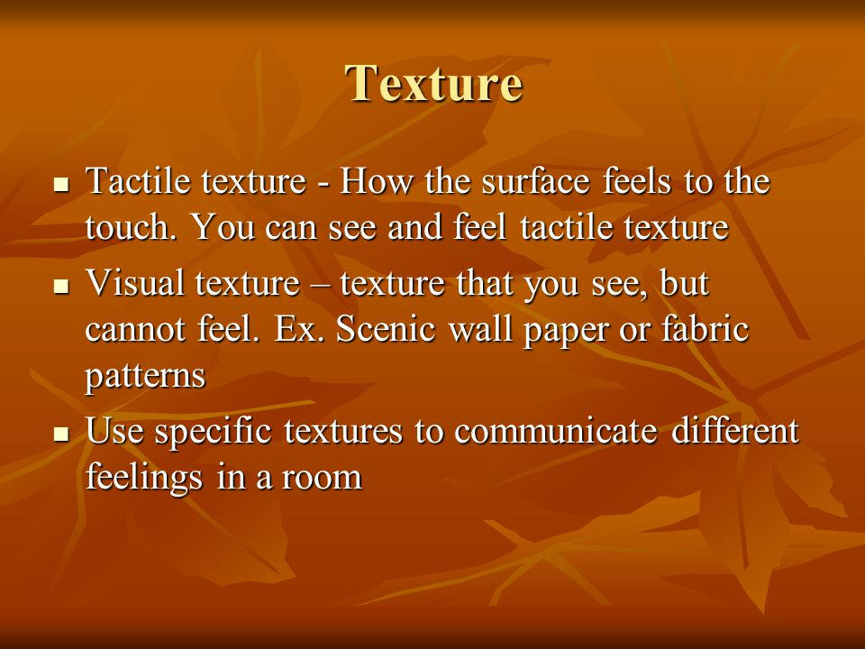 Texture Tactile texture - How the surface feels to the touch. You can see and feel tactile texture.