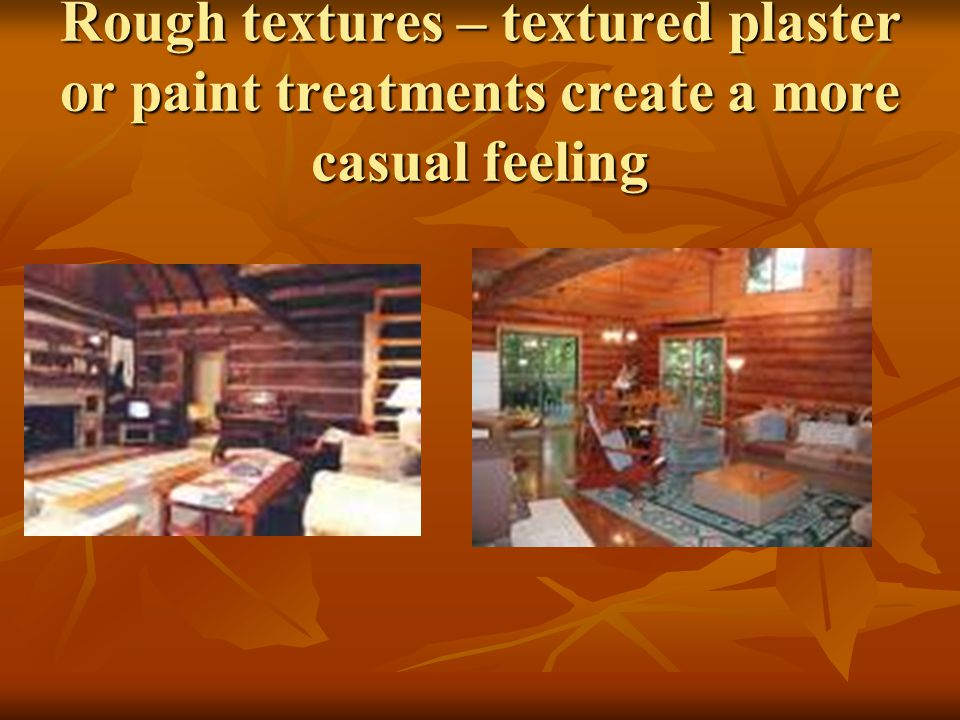 Rough textures – textured plaster or paint treatments create a more casual feeling