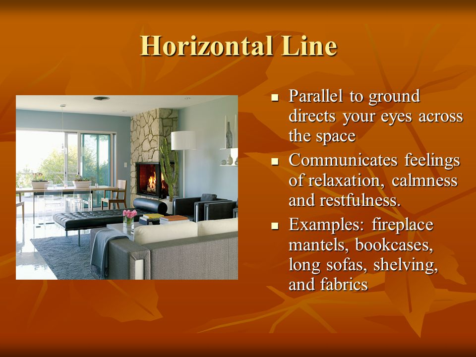 Horizontal Line Parallel to ground directs your eyes across the space