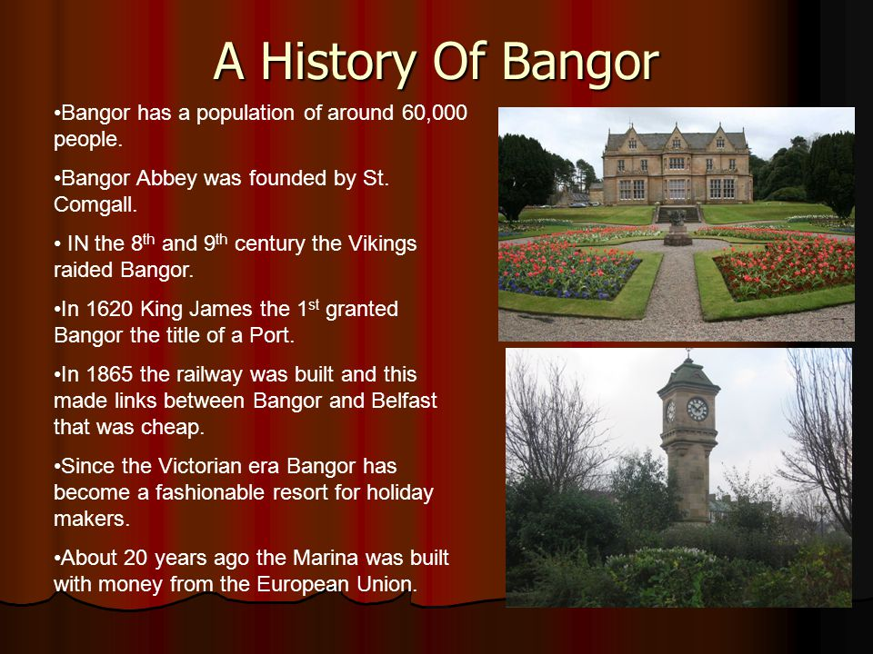 A History Of Bangor Bangor has a population of around 60,000 people.