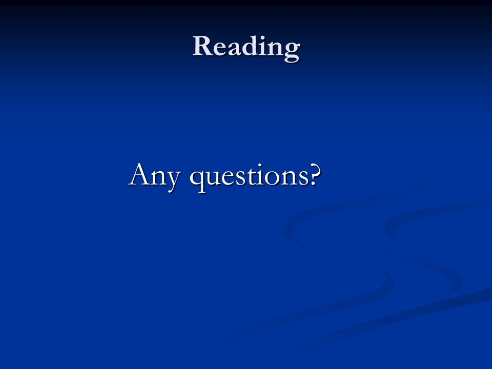 Reading Any questions