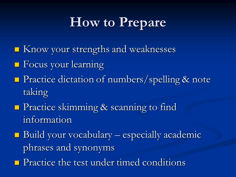 How to Prepare Know your strengths and weaknesses Focus your learning