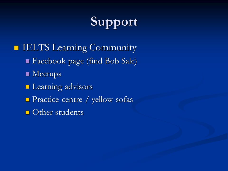 Support IELTS Learning Community Facebook page (find Bob Salc) Meetups