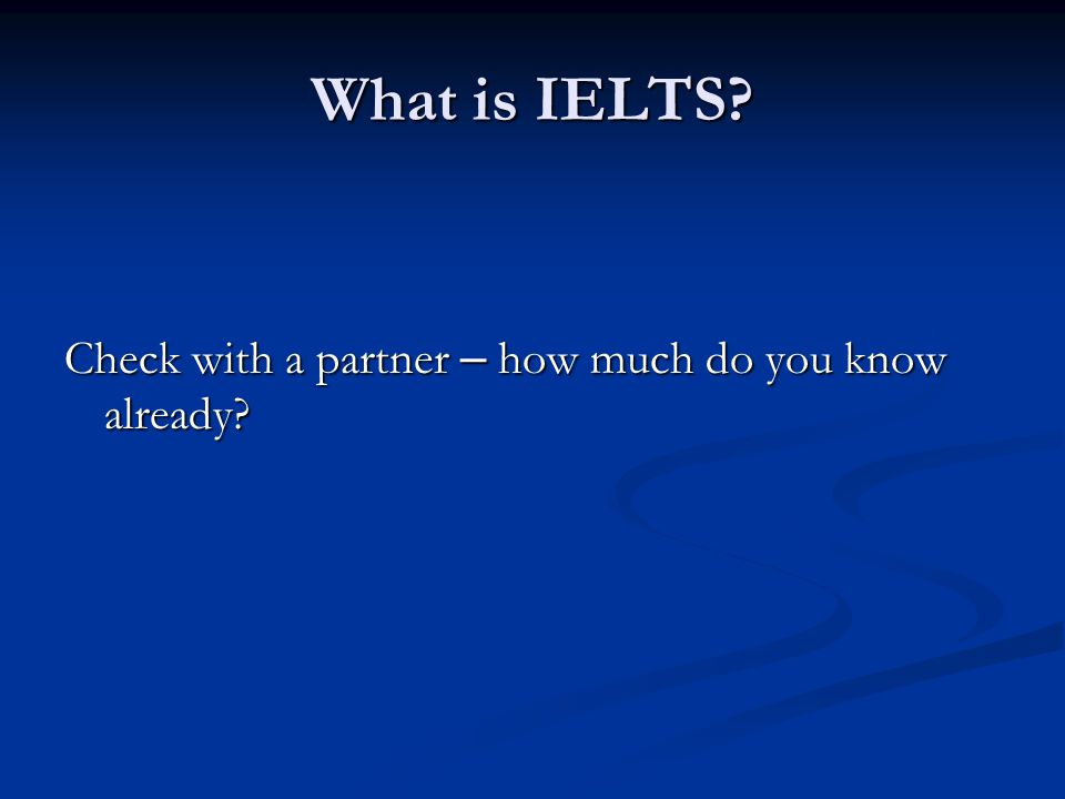 What is IELTS Check with a partner – how much do you know already