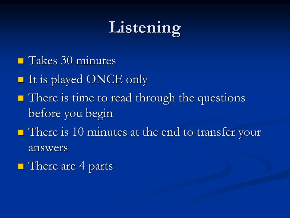 Listening Takes 30 minutes It is played ONCE only