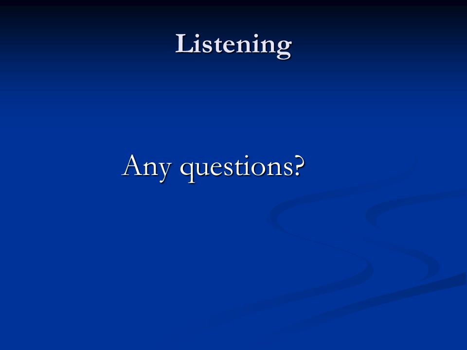 Listening Any questions