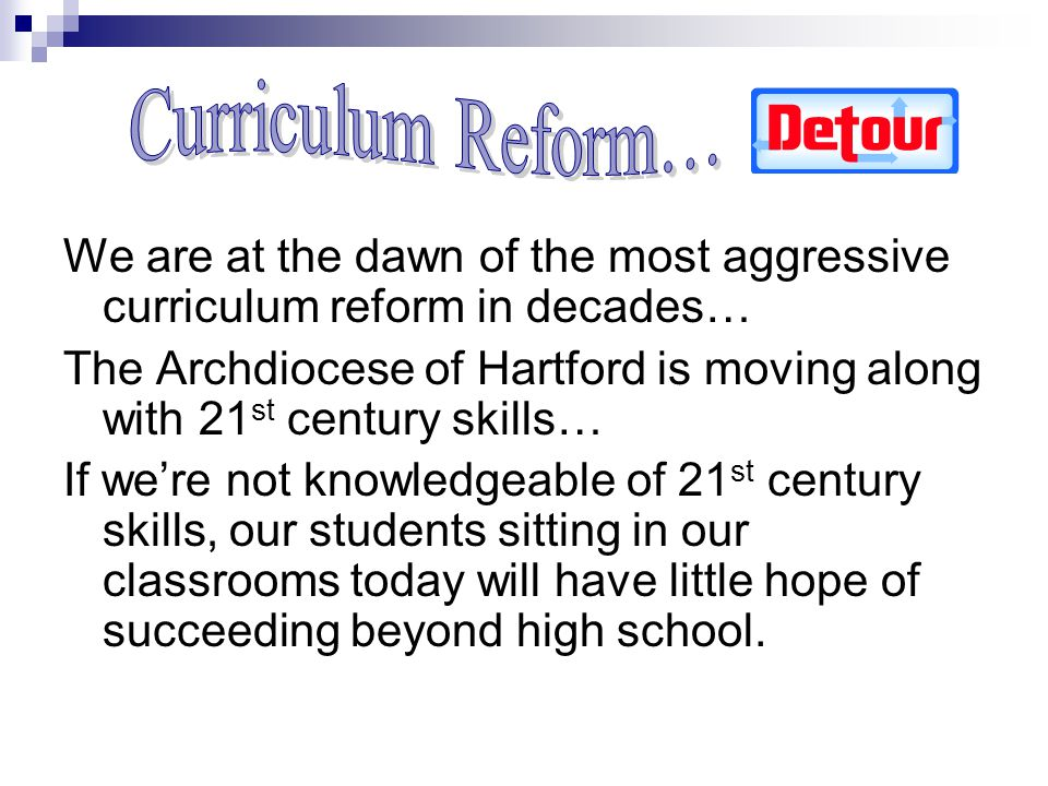 Curriculum Reform… We are at the dawn of the most aggressive curriculum reform in decades…