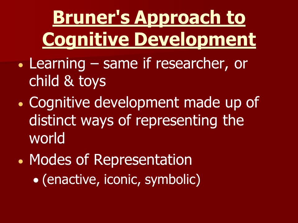Bruner s Approach to Cognitive Development