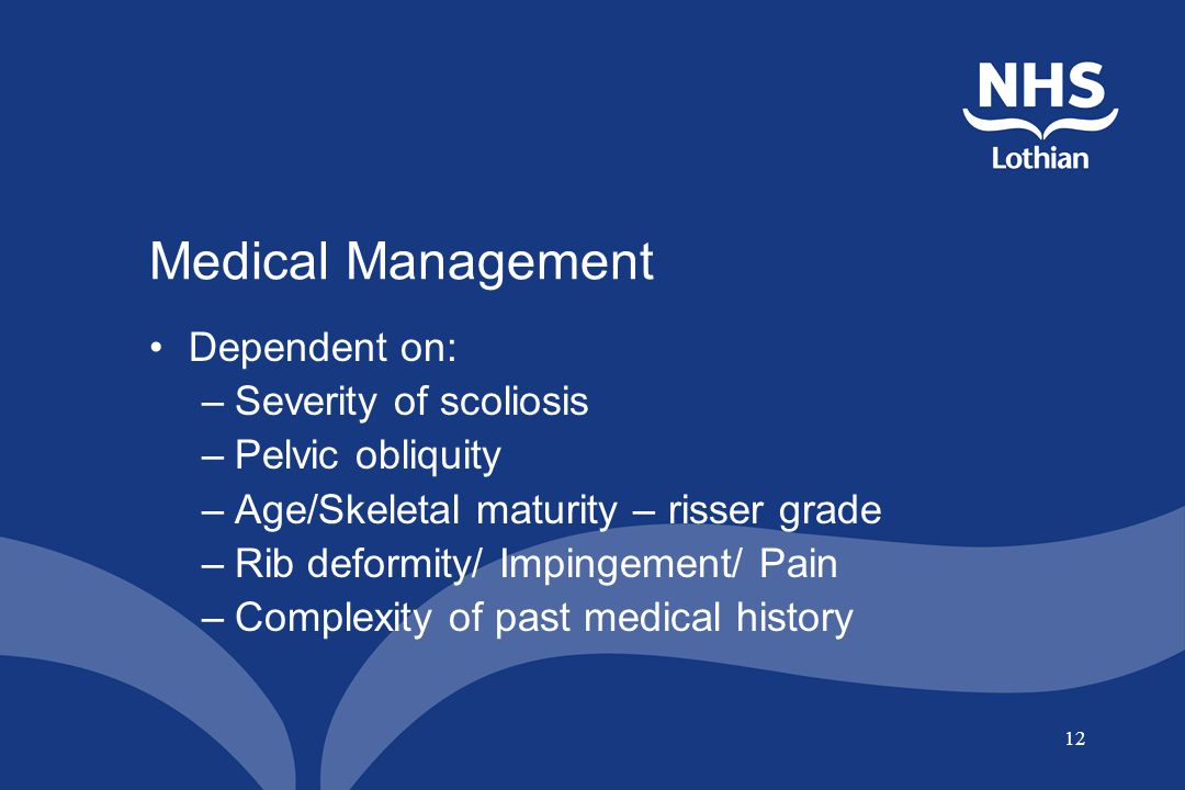 Medical Management Dependent on: Severity of scoliosis