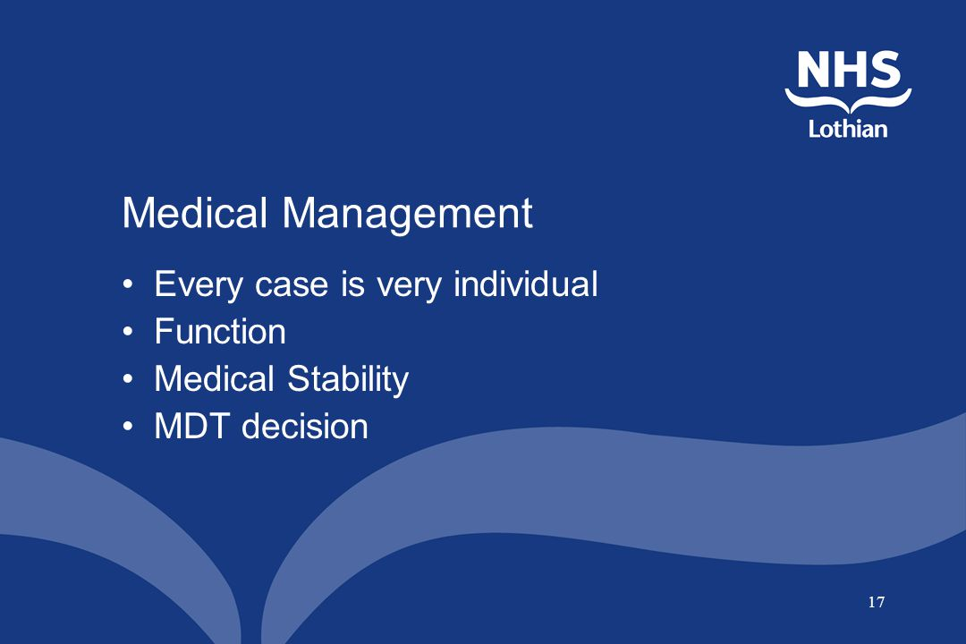 Medical Management Every case is very individual Function