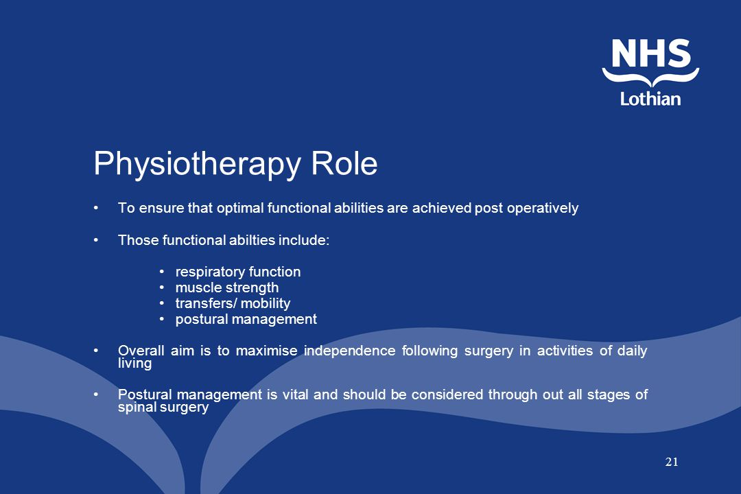 Physiotherapy Role To ensure that optimal functional abilities are achieved post operatively. Those functional abilties include: