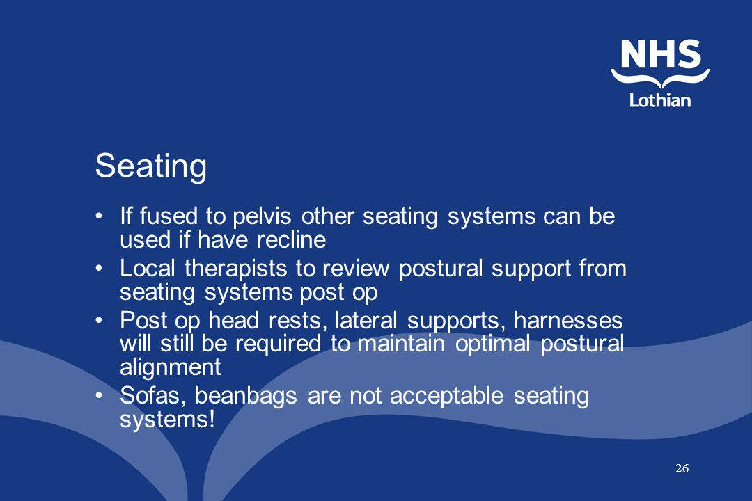 Seating If fused to pelvis other seating systems can be used if have recline.