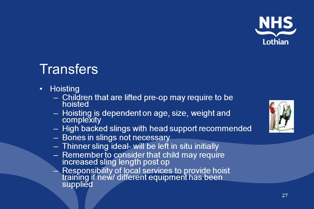 Transfers Hoisting. Children that are lifted pre-op may require to be hoisted. Hoisting is dependent on age, size, weight and complexity.