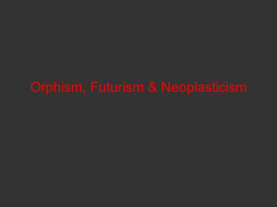 Orphism, Futurism & Neoplasticism