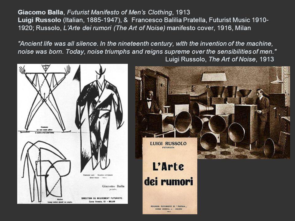 Giacomo Balla, Futurist Manifesto of Men's Clothing, 1913 Luigi Russolo (Italian, 1885-1947), & Francesco Balilia Pratella, Futurist Music 1910-1920; Russolo, L'Arte dei rumori (The Art of Noise) manifesto cover, 1916, Milan Ancient life was all silence.
