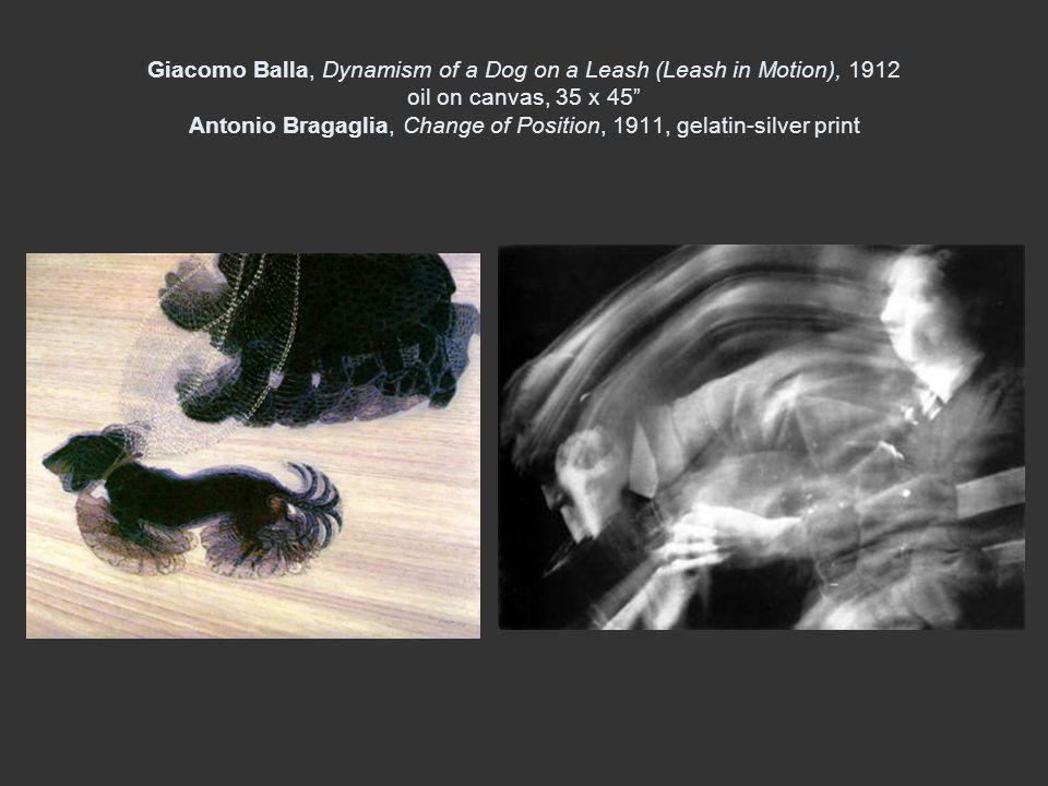 Giacomo Balla, Dynamism of a Dog on a Leash (Leash in Motion), 1912 oil on canvas, 35 x 45 Antonio Bragaglia, Change of Position, 1911, gelatin-silver print