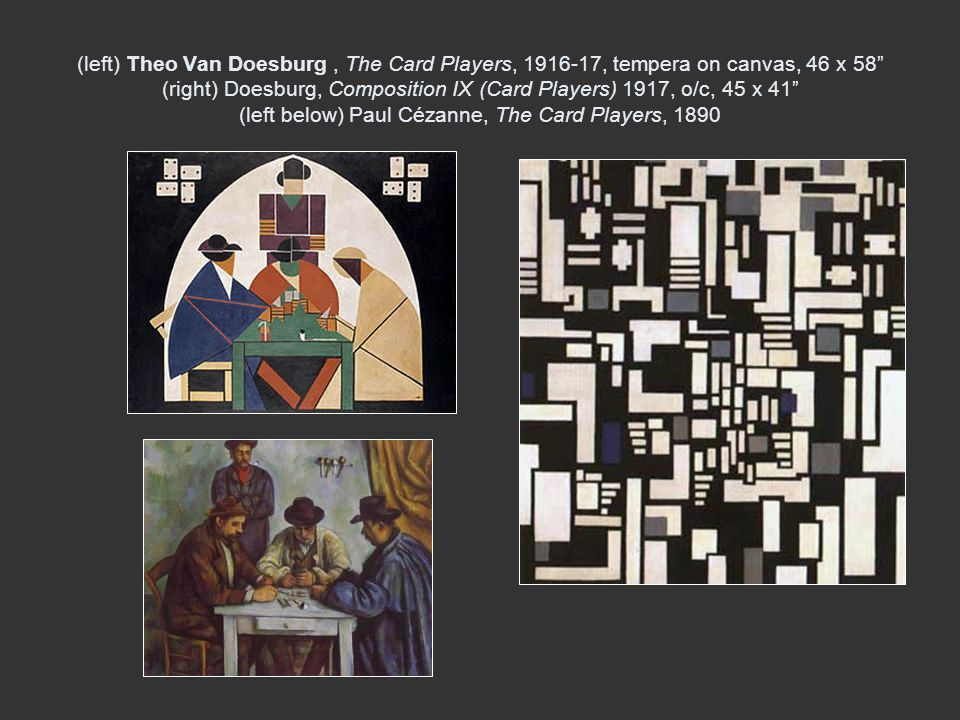 (left) Theo Van Doesburg , The Card Players, 1916-17, tempera on canvas, 46 x 58 (right) Doesburg, Composition IX (Card Players) 1917, o/c, 45 x 41 (left below) Paul Cézanne, The Card Players, 1890