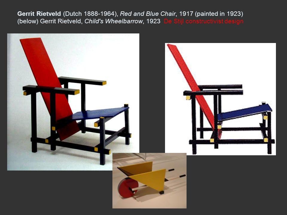 Gerrit Rietveld (Dutch 1888-1964), Red and Blue Chair, 1917 (painted in 1923) (below) Gerrit Rietveld, Child s Wheelbarrow, 1923 De Stijl constructivist design