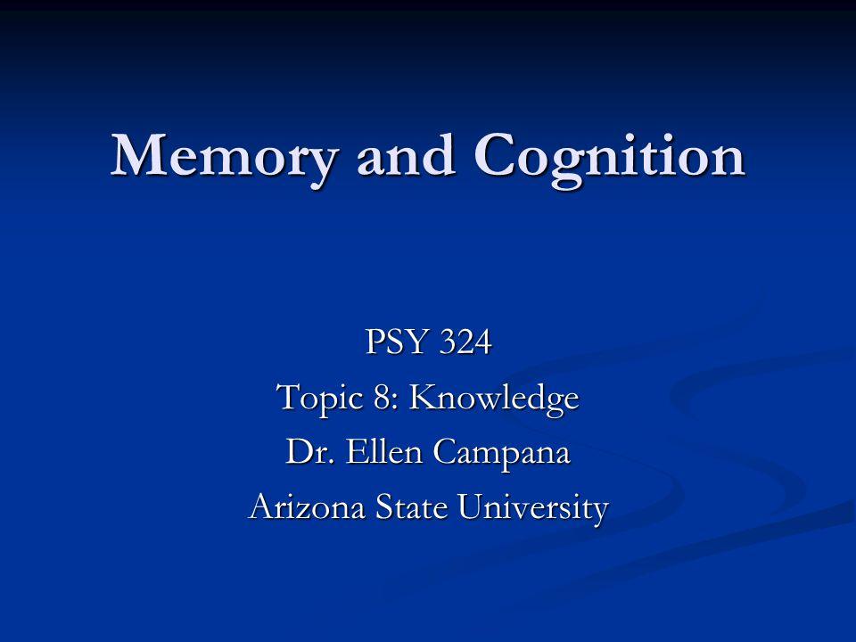 PSY 324 Topic 8: Knowledge Dr. Ellen Campana Arizona State University