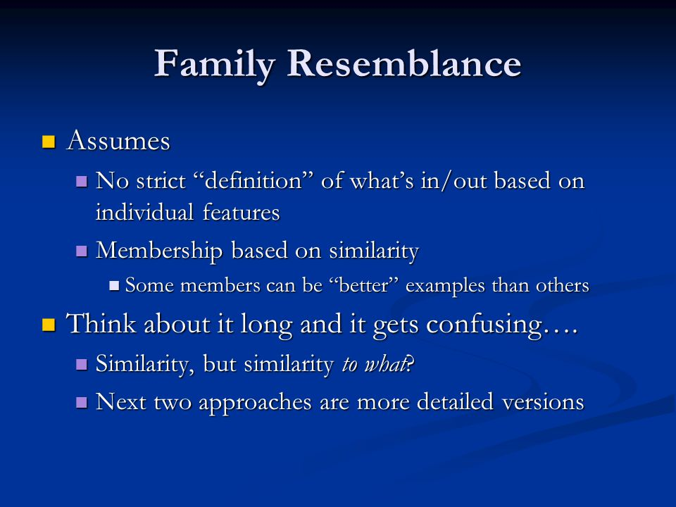 Family Resemblance Assumes Think about it long and it gets confusing….