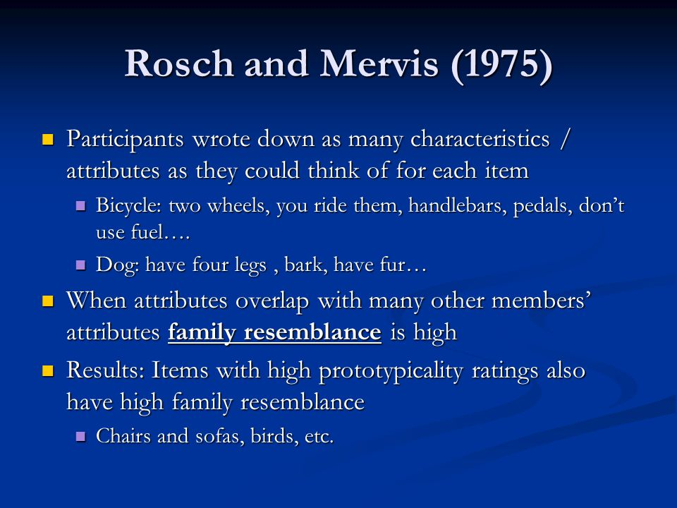 Rosch and Mervis (1975) Participants wrote down as many characteristics / attributes as they could think of for each item.