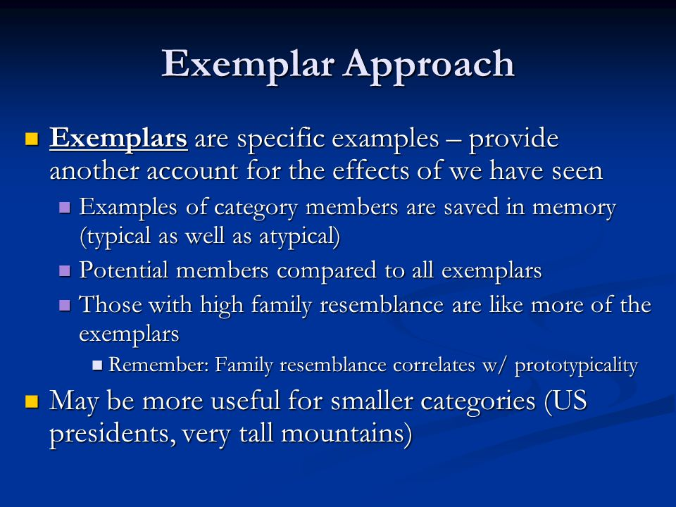Exemplar Approach Exemplars are specific examples – provide another account for the effects of we have seen.