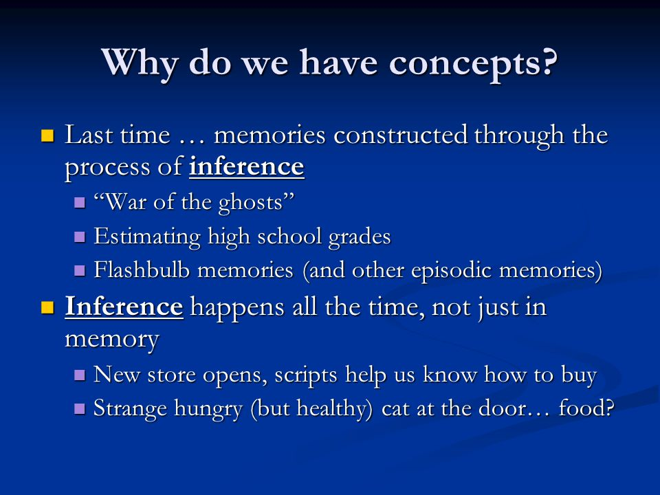 Why do we have concepts Last time … memories constructed through the process of inference. War of the ghosts