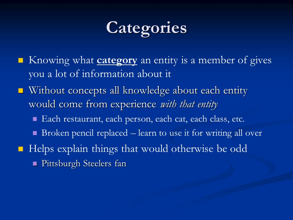 Categories Knowing what category an entity is a member of gives you a lot of information about it.