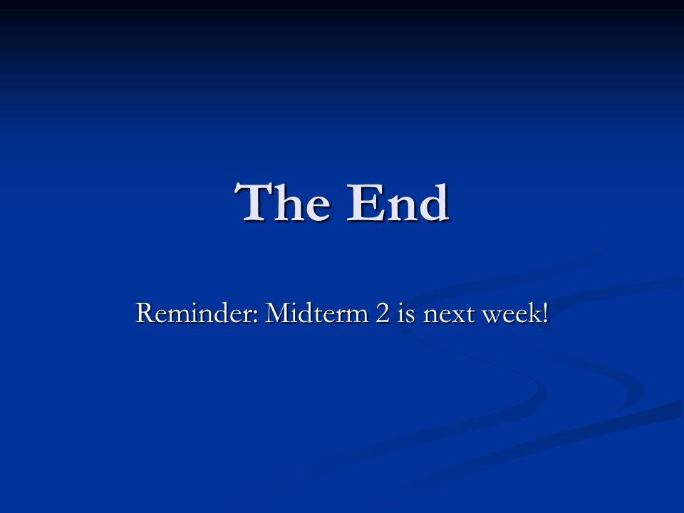 Reminder: Midterm 2 is next week!