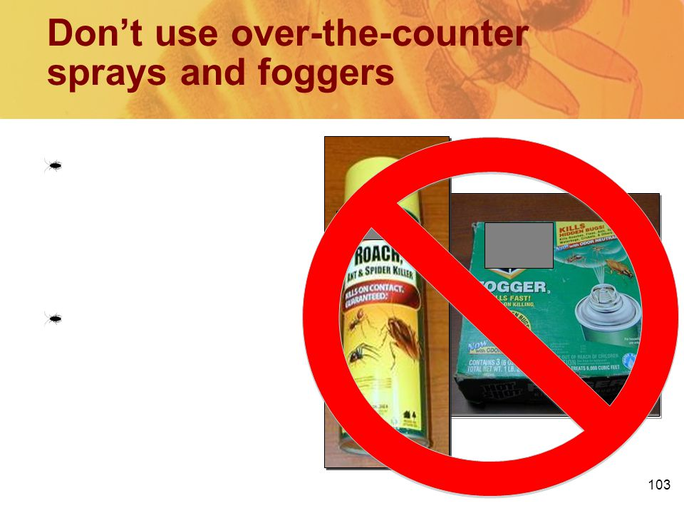 Don't use over-the-counter sprays and foggers