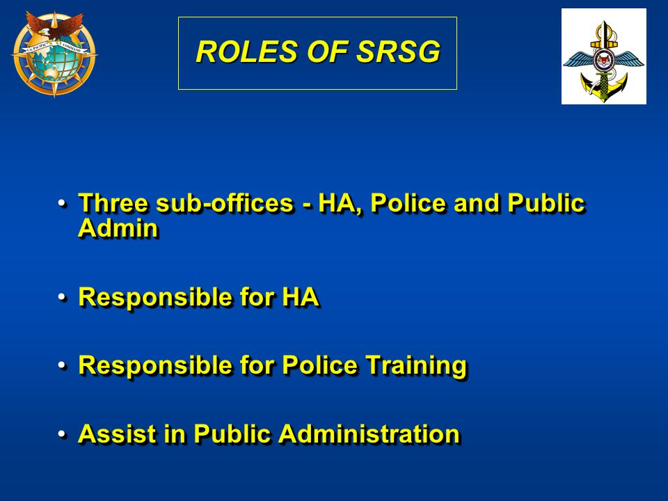 ROLES OF SRSG Three sub-offices - HA, Police and Public Admin